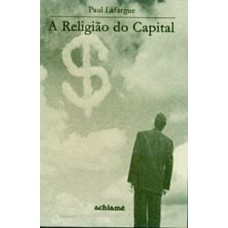 A Religião do Capital - Paul Lafargue